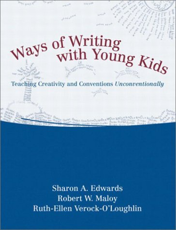 Ways of Writing with Young Kids: Teaching Creativity and Conventions Unconventionally 9780205337149