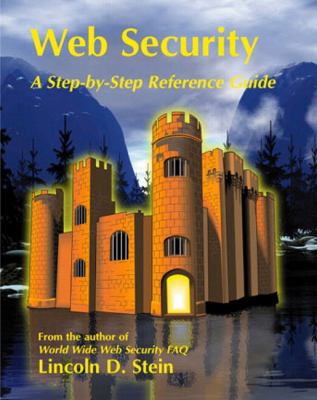 Web Security: A Step-By-Step Reference Guide 9780201634891