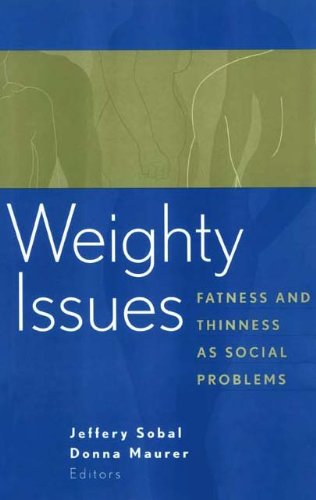 Weighty Issues: Fatness and Thinness as Social Problems 9780202305790