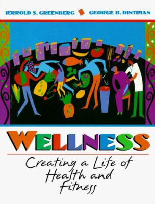Wellness: Creating a Life of Health and Fitness 9780205260782
