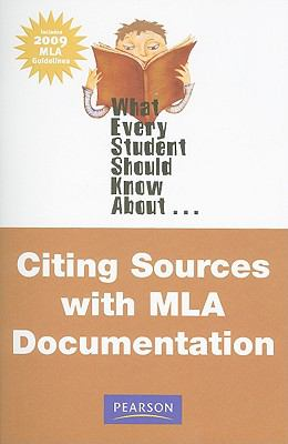 What Every Student Should Know about Citing Sources with MLA Documentation 9780205715114