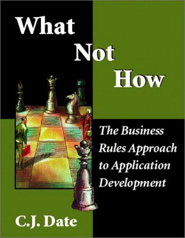 What Not How: Business Rules Approach to Application Development 9780201708509