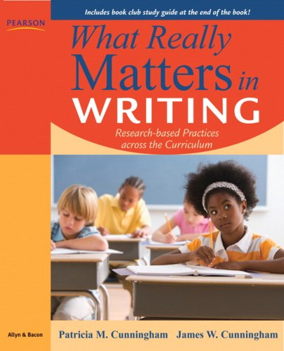 What Really Matters in Writing: Research-Based Practices Across the Curriculum 9780205627424