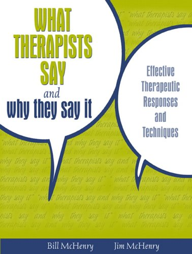 What Therapists Say and Why They Say It: Effective Therapeutic Responses and Techniques 9780205484775