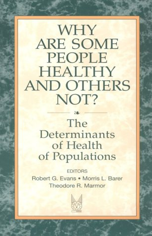 Why Are Some People Healthy and Others Not?: The Determinants of Health Populations 9780202304908