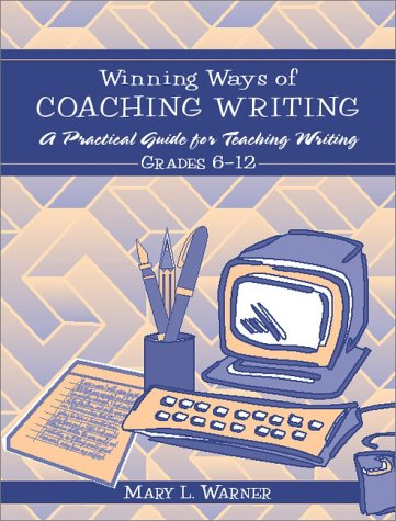 Winning Ways of Coaching Writing: A Practical Guide to Teaching Writing Grades 6-12 9780205308514