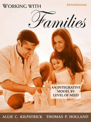 Working with Families: An Integrative Model by Level of Need 9780205673926