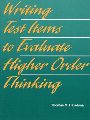 Writing Test Items to Evaluate Higher Order Thinking