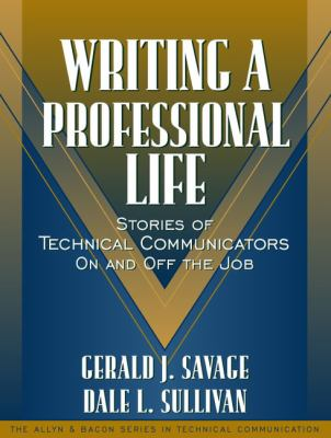 Writing a Professional Life: Stories of Technical Communicators on and Off the Job (Part of the Allyn & Bacon Series in Technical Communication) 9780205321063