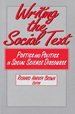Writing the Social Text: Poetics and Politics in Social Science Discourse 9780202303871