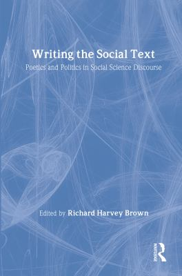 Writing the Social Text: Poetics and Politics in Social Science Discourse 9780202303864