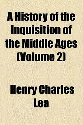 A History of the Inquisition of the Middle Ages (Volume 2) 9780217668477