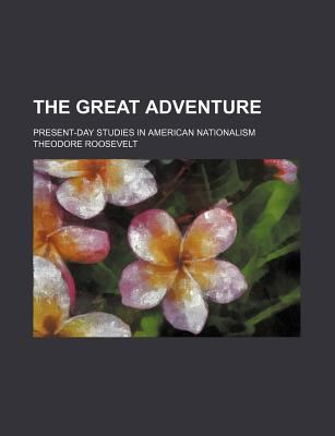 The Great Adventure; Present-Day Studies in American Nationalism 9780217115230