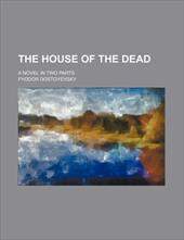 The House of the Dead; A Novel in Two Parts 682582