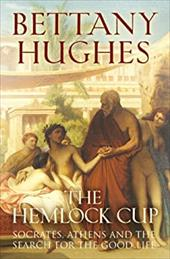 The Hemlock Cup: Socrates, Athens and the Search for the Good Life 11690749