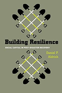 Building Resilience: Social Capital in Post-Disaster Recovery 9780226012889