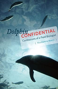 Dolphin Confidential: Confessions of a Field Biologist 9780226040158