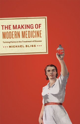 The Making of Modern Medicine: Turning Points in the Treatment of Disease 9780226059013