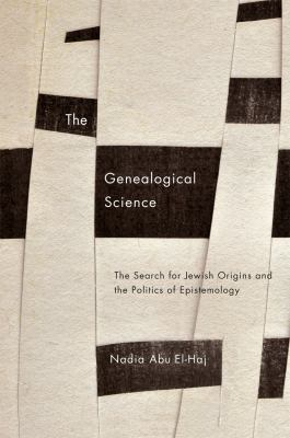The Genealogical Science: The Search for Jewish Origins and the Politics of Epistemology 9780226201405