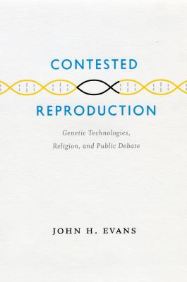 Contested Reproduction: Genetic Technologies, Religion, and Public Debate 9780226222653