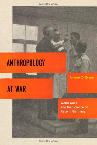 Anthropology at War: World War I and the Science of Race in Germany 9780226222684