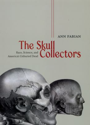 The Skull Collectors: Race, Science, and America's Unburied Dead 9780226233482