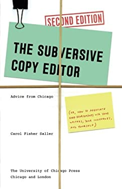 The Subversive Copy Editor, Second Edition: Advice from Chicago (or, How to Negotiate Good Relationships with Your Writers, Your Colleagues, and ... G