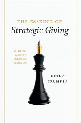 The Essence of Strategic Giving: A Practical Guide for Donors and Fundraisers 9780226266275