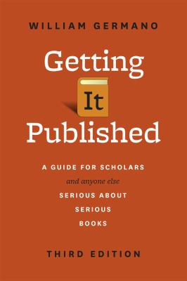 Getting It Published: A Guide for Scholars and Anyone Else Serious about Serious Books, Third Edition (Chicago Guides to Writing, Editing, and Publish