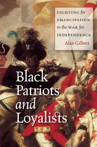 Black Patriots and Loyalists: Fighting for Emancipation in the War for Independence 9780226293073
