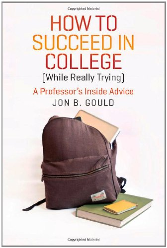 How to Succeed in College (While Really Trying): A Professor's Inside Advice 9780226304663