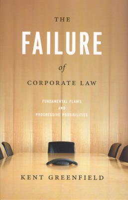 The Failure of Corporate Law: Fundamental Flaws & Progressive Possibilities 9780226306940