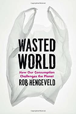 Wasted World: How Our Consumption Challenges the Planet