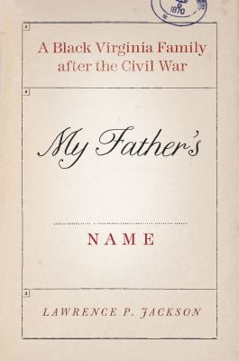 My Father's Name: A Black Virginia Family After the Civil War 9780226389493