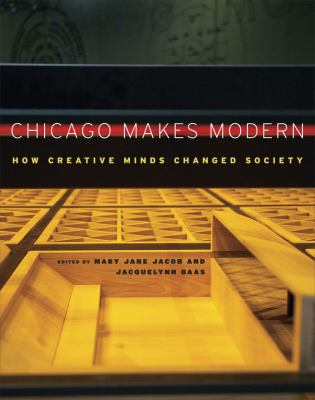 Chicago Makes Modern: How Creative Minds Changed Society 9780226389561