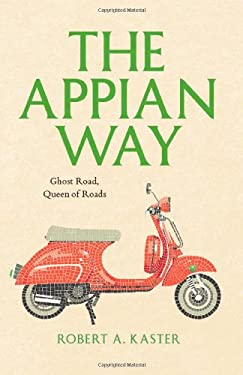 The Appian Way: Ghost Road, Queen of Roads 9780226425719