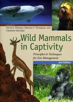 Wild Mammals in Captivity: Principles and Techniques for Zoo Management 9780226440095