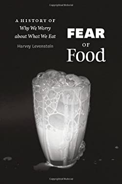 Fear of Food: A History of Why We Worry about What We Eat 9780226473741