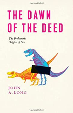 The Dawn of the Deed: The Prehistoric Origins of Sex 9780226492544