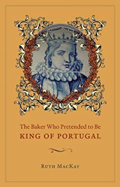 The Baker Who Pretended to Be King of Portugal 9780226501086
