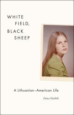 White Field, Black Sheep: A Lithuanian-American Life 9780226505305