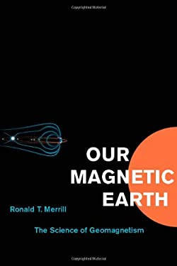 Our Magnetic Earth: The Science of Geomagnetism 9780226520506