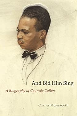 And Bid Him Sing: A Biography of Counte Cullen 9780226533643