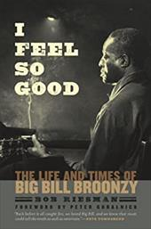 I Feel So Good: The Life and Times of Big Bill Broonzy 12828317