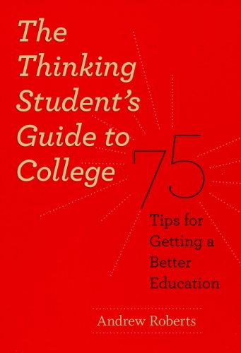 The Thinking Student's Guide to College: 75 Tips for Getting a Better Education 9780226721156