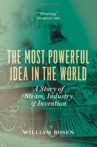 The Most Powerful Idea in the World: A Story of Steam, Industry, and Invention 9780226726342