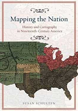 Mapping the Nation: History and Cartography in Nineteenth-Century America 9780226740683