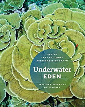 Underwater Eden: Saving the Last Coral Wilderness on Earth 9780226775609
