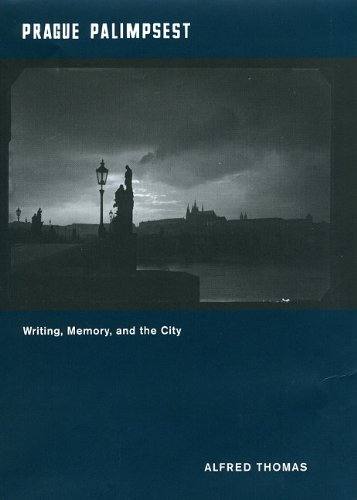Prague Palimpsest: Writing, Memory, and the City 9780226795409