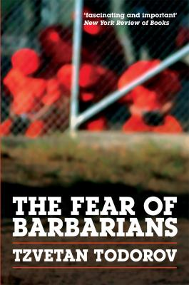 The Fear of Barbarians: Beyond the Clash of Civilizations 9780226805757